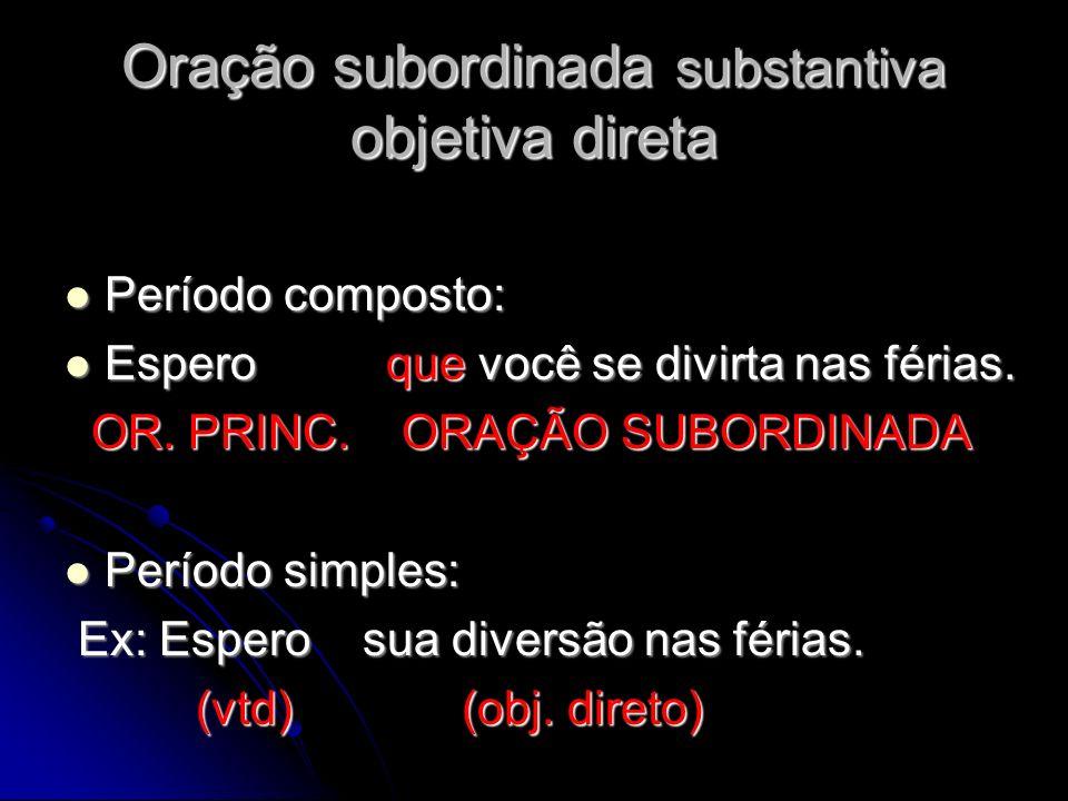 Oração subordinada substantiva objetiva indireta Período composto: Período composto: Ex: Lembrou-se OR.
