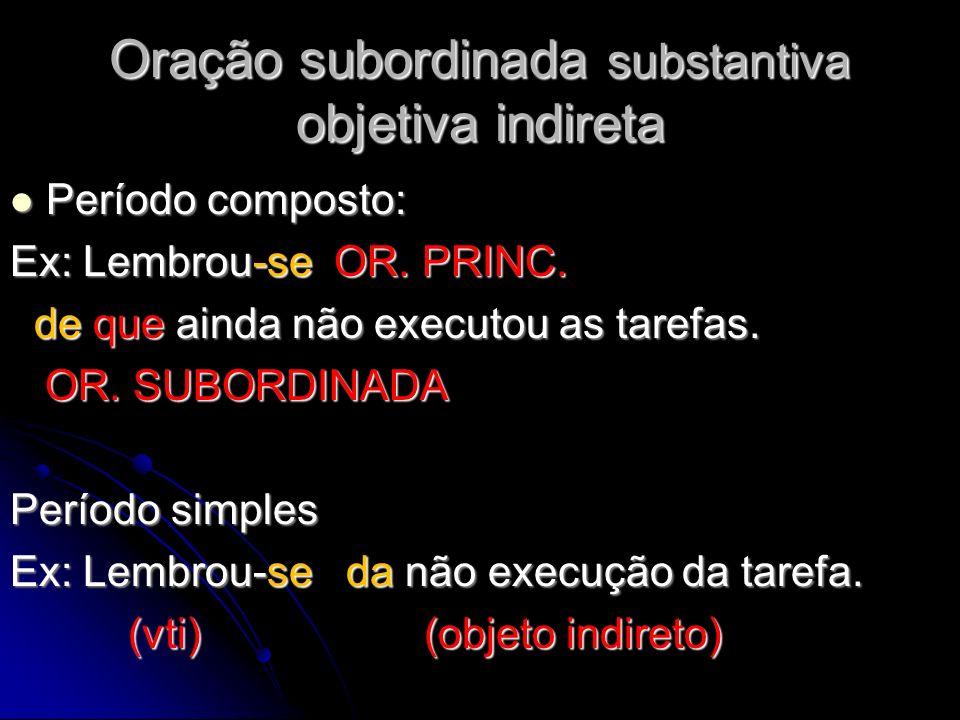 Oração subordinada substantiva objetiva indireta Período composto: Período composto: Ex: Lembrou-se OR. PRINC. de que ainda não executou as tarefas. d