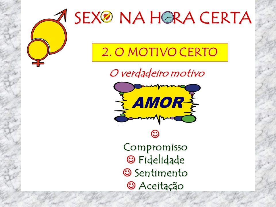 SEX NA H RA CERTA Necessidade de aceitação social - ser como os amigos Necessidade de aceitação social - ser como os amigos Rito de passagem - se sent