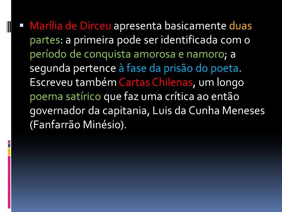 Marília de Dirceu apresenta basicamente duas partes: a primeira pode ser identificada com o período de conquista amorosa e namoro; a segunda pertence