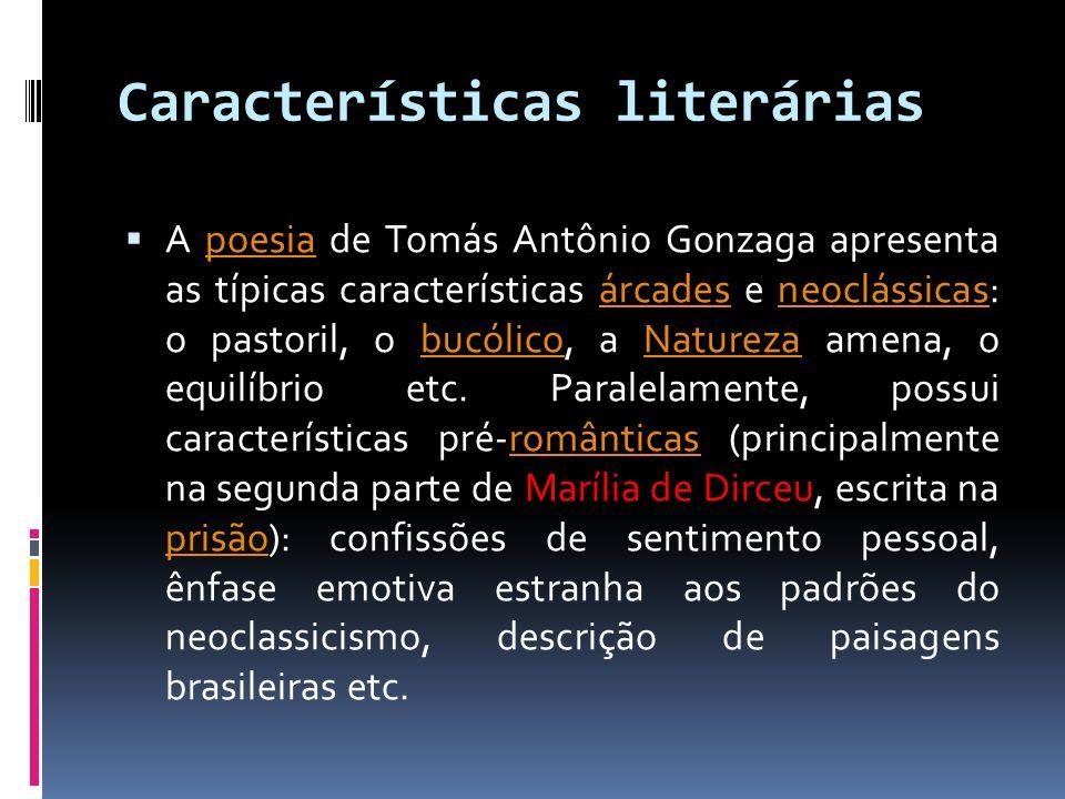 Características literárias A poesia de Tomás Antônio Gonzaga apresenta as típicas características árcades e neoclássicas: o pastoril, o bucólico, a Na