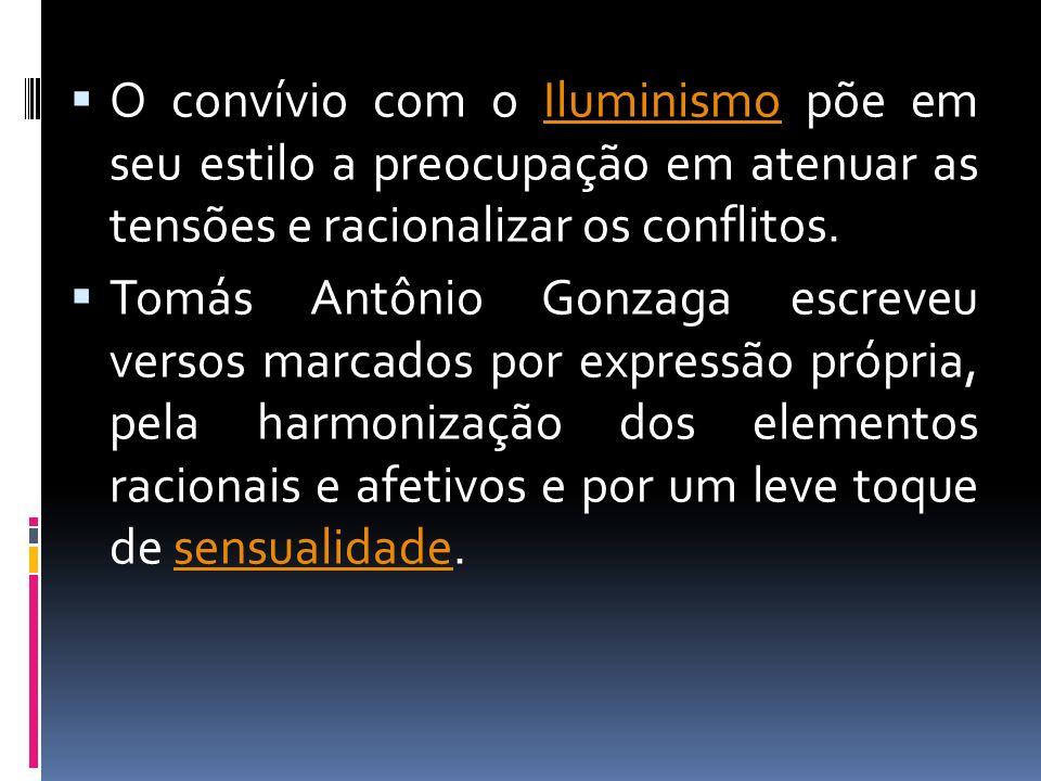 O convívio com o Iluminismo põe em seu estilo a preocupação em atenuar as tensões e racionalizar os conflitos.Iluminismo Tomás Antônio Gonzaga escreve