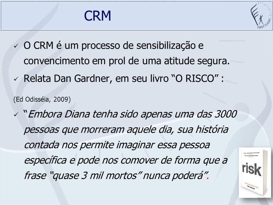 CRM O CRM é um processo de sensibilização e convencimento em prol de uma atitude segura. Relata Dan Gardner, em seu livro O RISCO : (Ed Odisséia, 2009