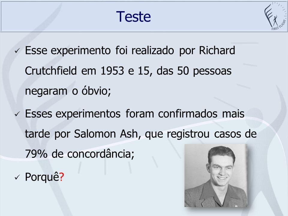 Teste Esse experimento foi realizado por Richard Crutchfield em 1953 e 15, das 50 pessoas negaram o óbvio; Esses experimentos foram confirmados mais t