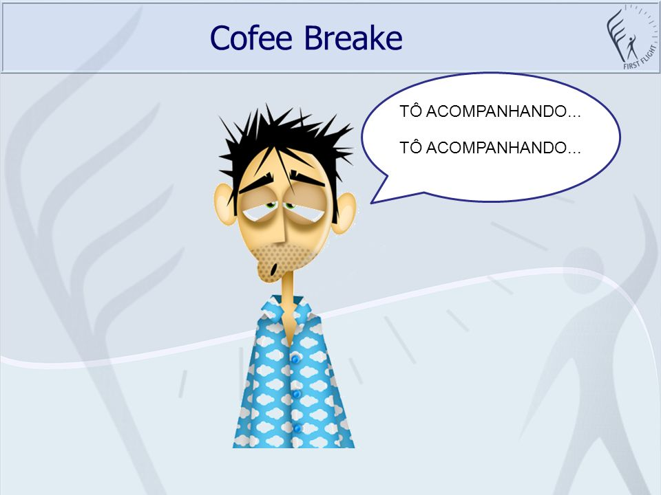 Cofee Breake TÔ ACOMPANHANDO...