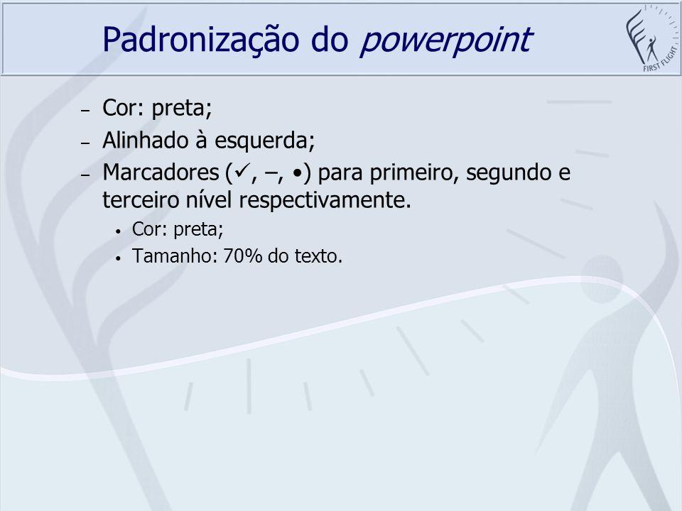 Padronização do powerpoint – Cor: preta; – Alinhado à esquerda; – Marcadores (, –, ) para primeiro, segundo e terceiro nível respectivamente. Cor: pre