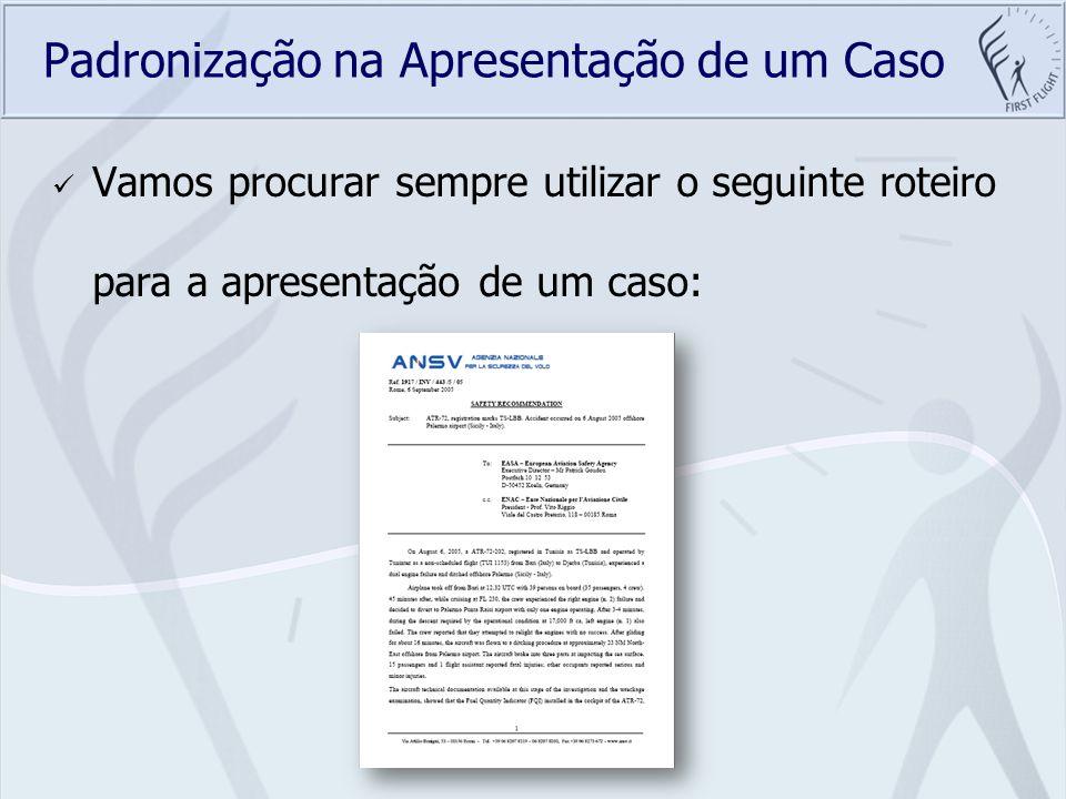 Padronização na Apresentação de um Caso Vamos procurar sempre utilizar o seguinte roteiro para a apresentação de um caso: