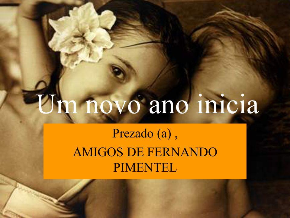 Um novo ano inicia Prezado (a), AMIGOS DE FERNANDO PIMENTEL