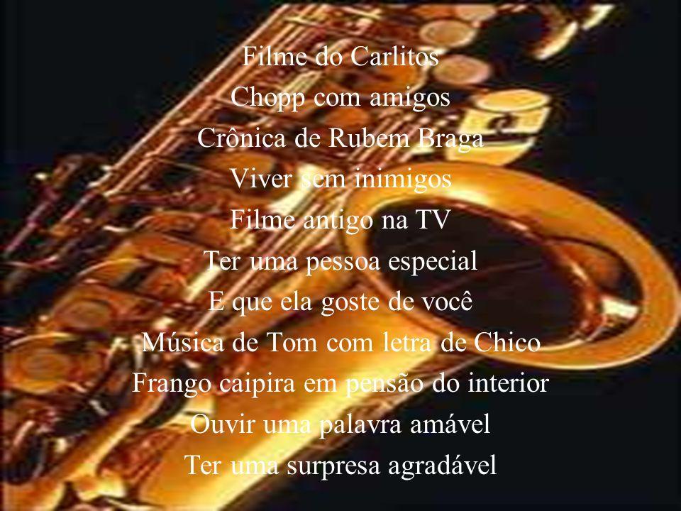Filme do Carlitos Chopp com amigos Crônica de Rubem Braga Viver sem inimigos Filme antigo na TV Ter uma pessoa especial E que ela goste de você Música