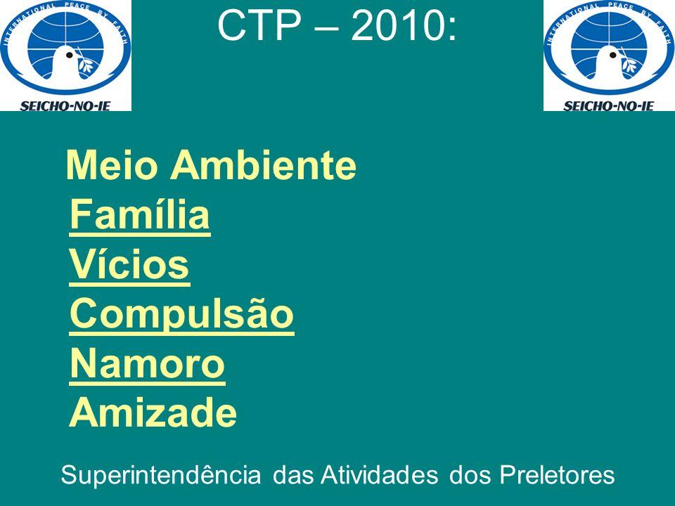Meio Ambiente Família Vícios Compulsão Namoro Amizade CTP – 2010: Superintendência das Atividades dos Preletores