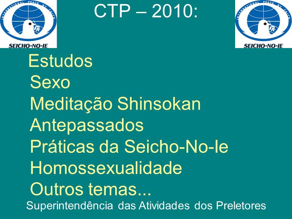 Estudos Sexo Meditação Shinsokan Antepassados Práticas da Seicho-No-Ie Homossexualidade Outros temas... CTP – 2010: Superintendência das Atividades do