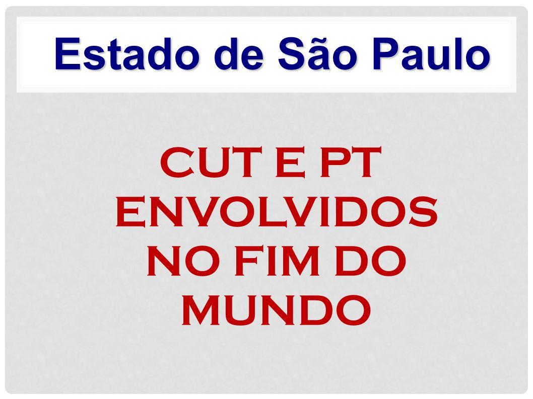 Estado de São Paulo CUT E PT ENVOLVIDOS NO FIM DO MUNDO