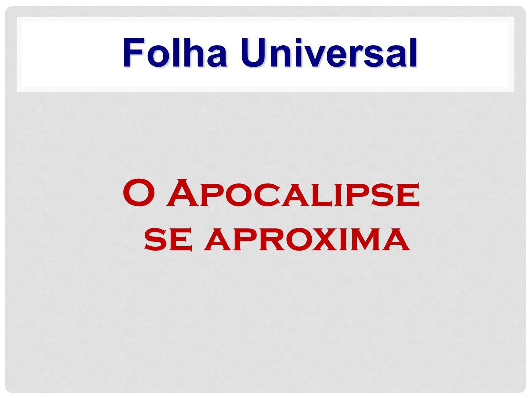 Folha Universal O Apocalipse se aproxima