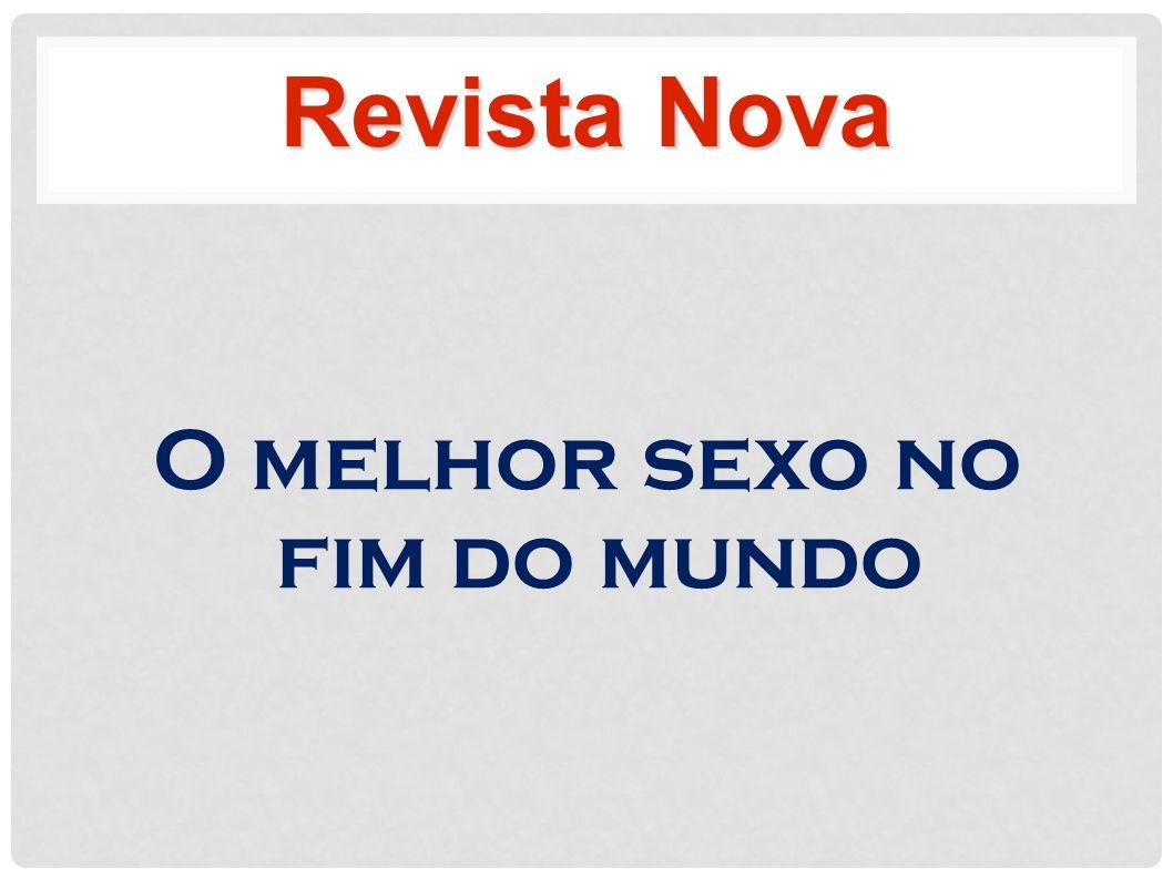 O melhor sexo no fim do mundo Revista Nova