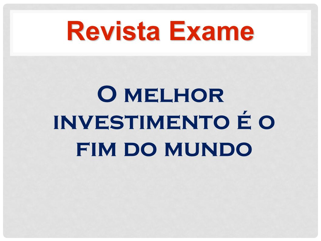 O melhor investimento é o fim do mundo Revista Exame