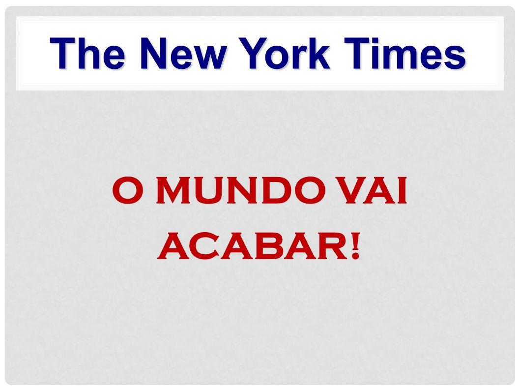O MUNDO VAI ACABAR! The New York Times