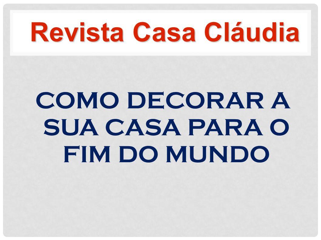 COMO DECORAR A SUA CASA PARA O FIM DO MUNDO Revista Casa Cláudia