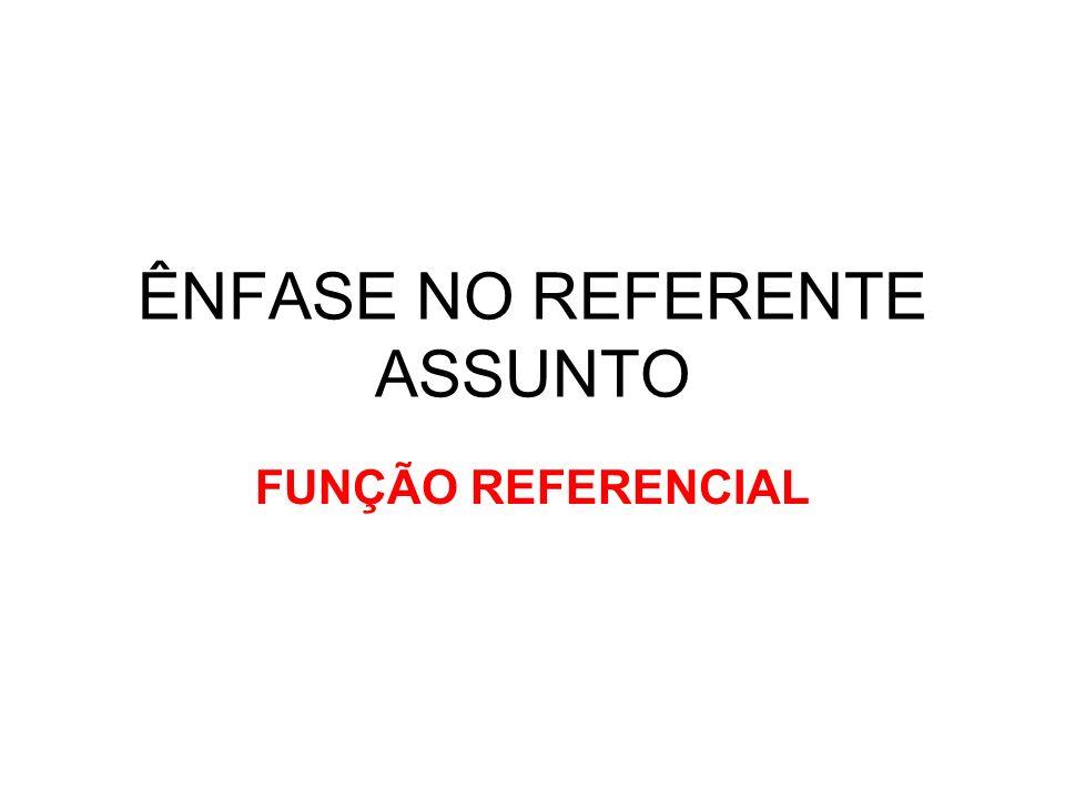 ÊNFASE NO REFERENTE ASSUNTO FUNÇÃO REFERENCIAL