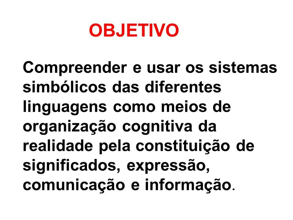 Compreender e usar os sistemas simbólicos das diferentes linguagens como meios de organização cognitiva da realidade pela constituição de significados