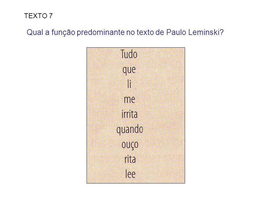 TEXTO 7 Qual a função predominante no texto de Paulo Leminski?