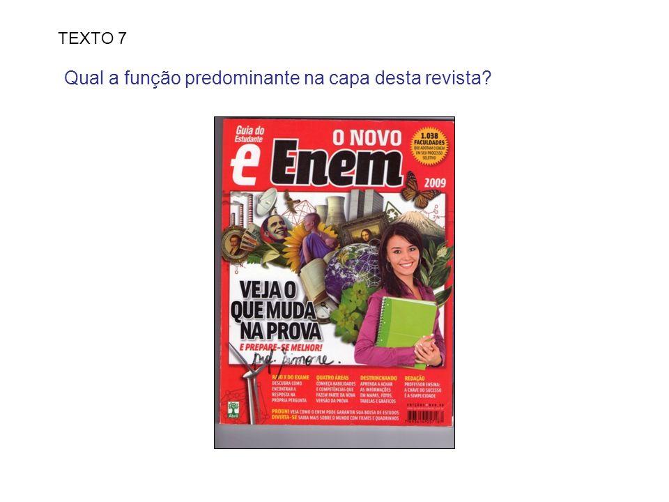 TEXTO 7 Qual a função predominante na capa desta revista?