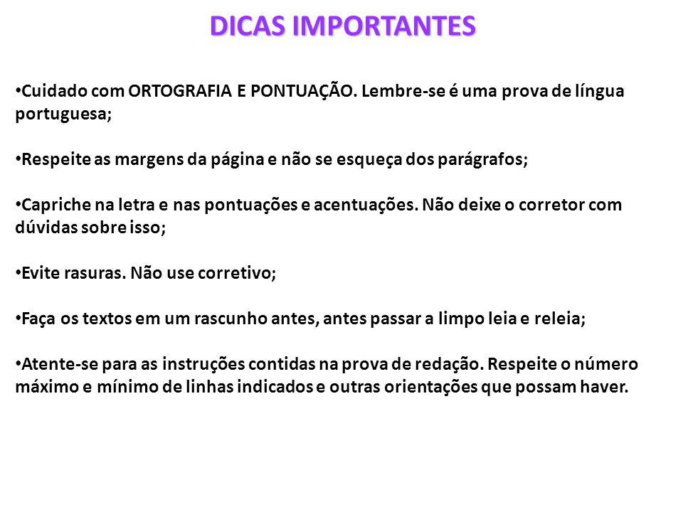 DICAS IMPORTANTES Cuidado com ORTOGRAFIA E PONTUAÇÃO. Lembre-se é uma prova de língua portuguesa; Respeite as margens da página e não se esqueça dos p