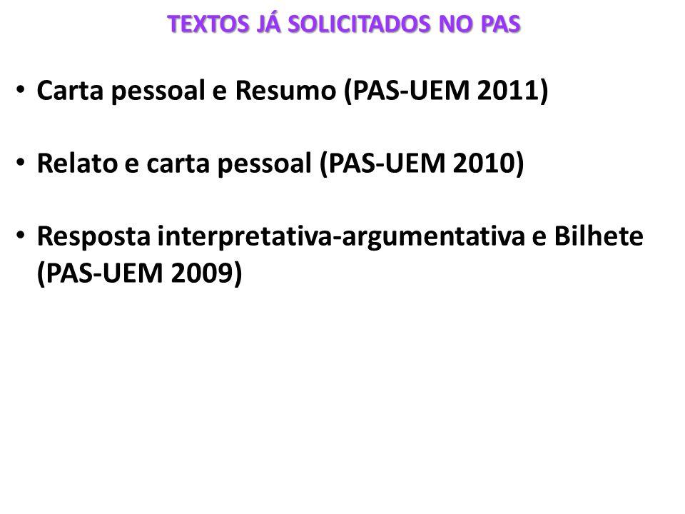 TEXTOS JÁ SOLICITADOS NO PAS Carta pessoal e Resumo (PAS-UEM 2011) Relato e carta pessoal (PAS-UEM 2010) Resposta interpretativa-argumentativa e Bilhe