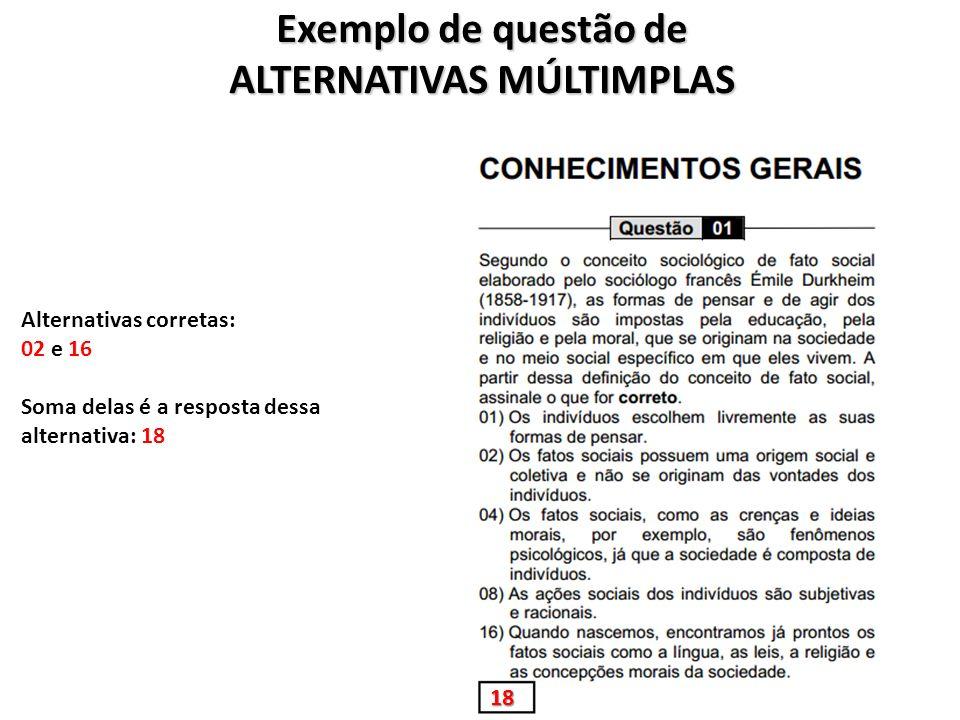 Exemplo de questão de ALTERNATIVAS MÚLTIMPLAS 18 Alternativas corretas: 02 e 16 Soma delas é a resposta dessa alternativa: 18
