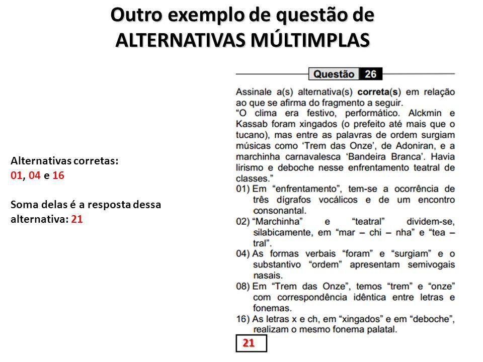 Outro exemplo de questão de ALTERNATIVAS MÚLTIMPLAS 21 Alternativas corretas: 01, 04 e 16 Soma delas é a resposta dessa alternativa: 21