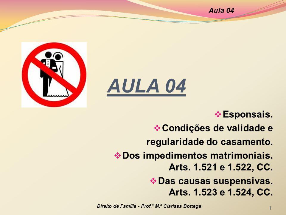 AULA 04 Esponsais. Condições de validade e regularidade do casamento. Dos impedimentos matrimoniais. Arts. 1.521 e 1.522, CC. Das causas suspensivas.