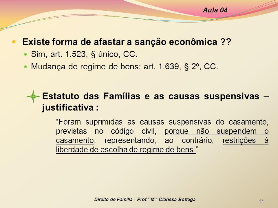 Existe forma de afastar a sanção econômica ?? Sim, art. 1.523, § único, CC. Mudança de regime de bens: art. 1.639, § 2º, CC. Aula 04 Direito de Famíli