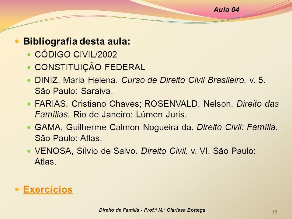 Bibliografia desta aula: CÓDIGO CIVIL/2002 CONSTITUIÇÃO FEDERAL DINIZ, Maria Helena. Curso de Direito Civil Brasileiro. v. 5. São Paulo: Saraiva. FARI