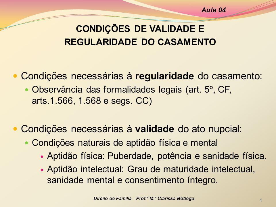 CONDIÇÕES DE VALIDADE E REGULARIDADE DO CASAMENTO Condições necessárias à regularidade do casamento: Observância das formalidades legais (art. 5º, CF,