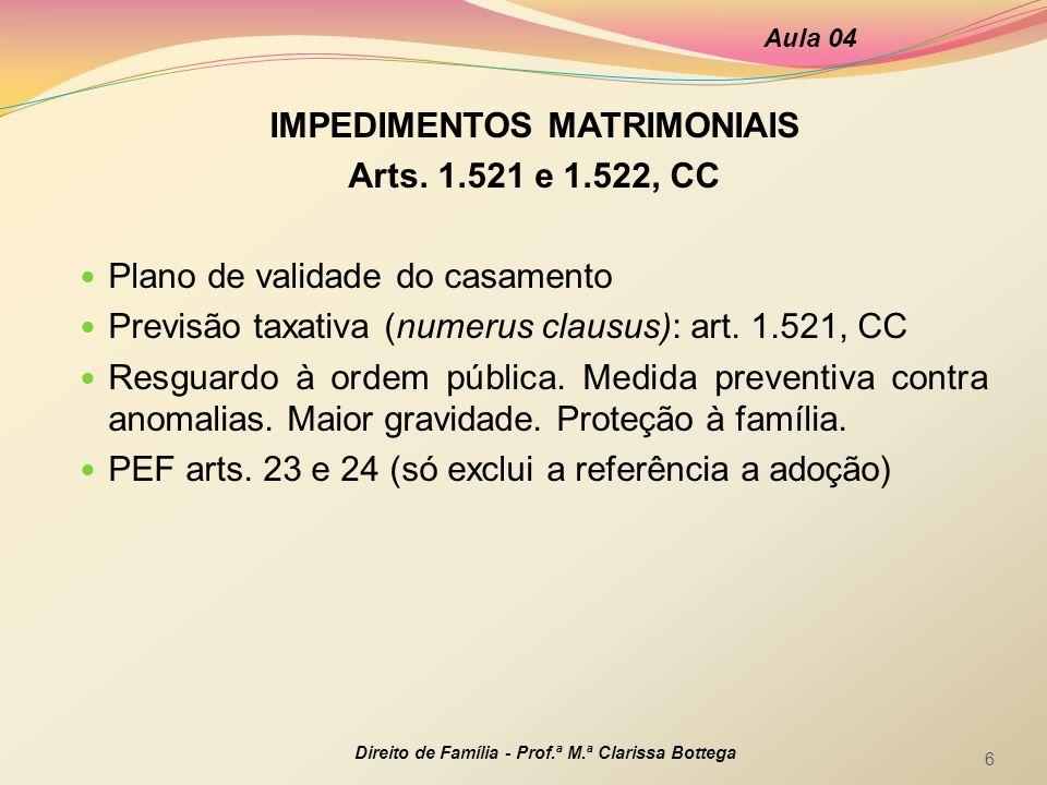 IMPEDIMENTOS MATRIMONIAIS Arts. 1.521 e 1.522, CC Plano de validade do casamento Previsão taxativa (numerus clausus): art. 1.521, CC Resguardo à ordem
