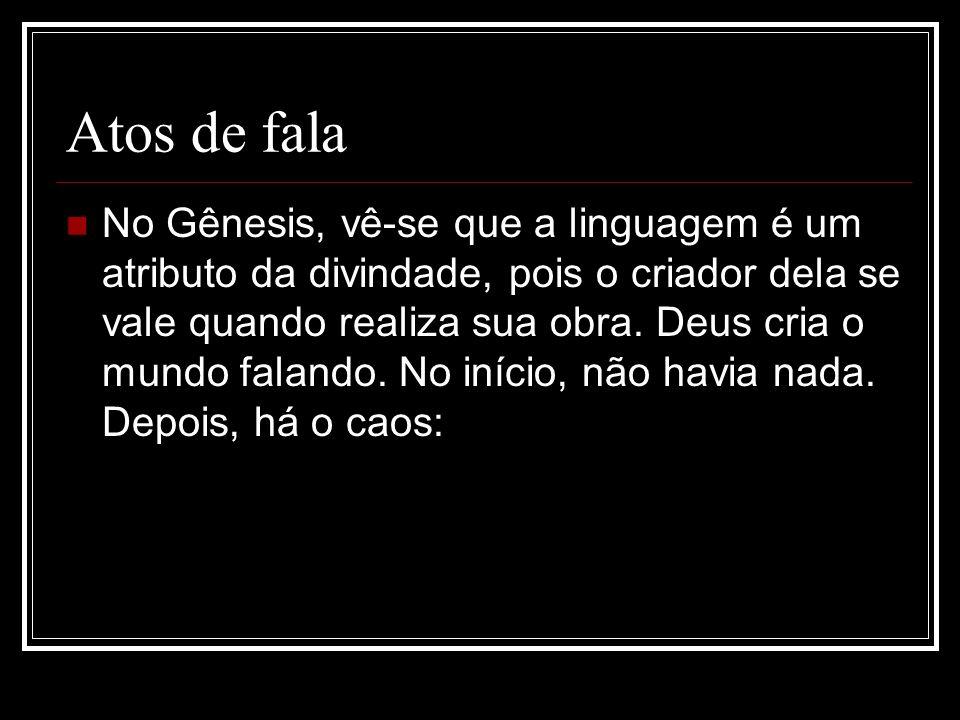 No Gênesis, vê-se que a linguagem é um atributo da divindade, pois o criador dela se vale quando realiza sua obra. Deus cria o mundo falando. No iníci