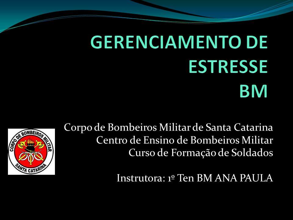 Corpo de Bombeiros Militar de Santa Catarina Centro de Ensino de Bombeiros Militar Curso de Formação de Soldados Instrutora: 1º Ten BM ANA PAULA