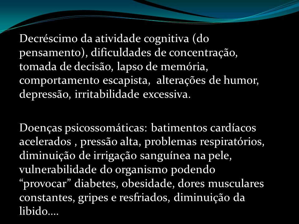 Decréscimo da atividade cognitiva (do pensamento), dificuldades de concentração, tomada de decisão, lapso de memória, comportamento escapista, alteraç