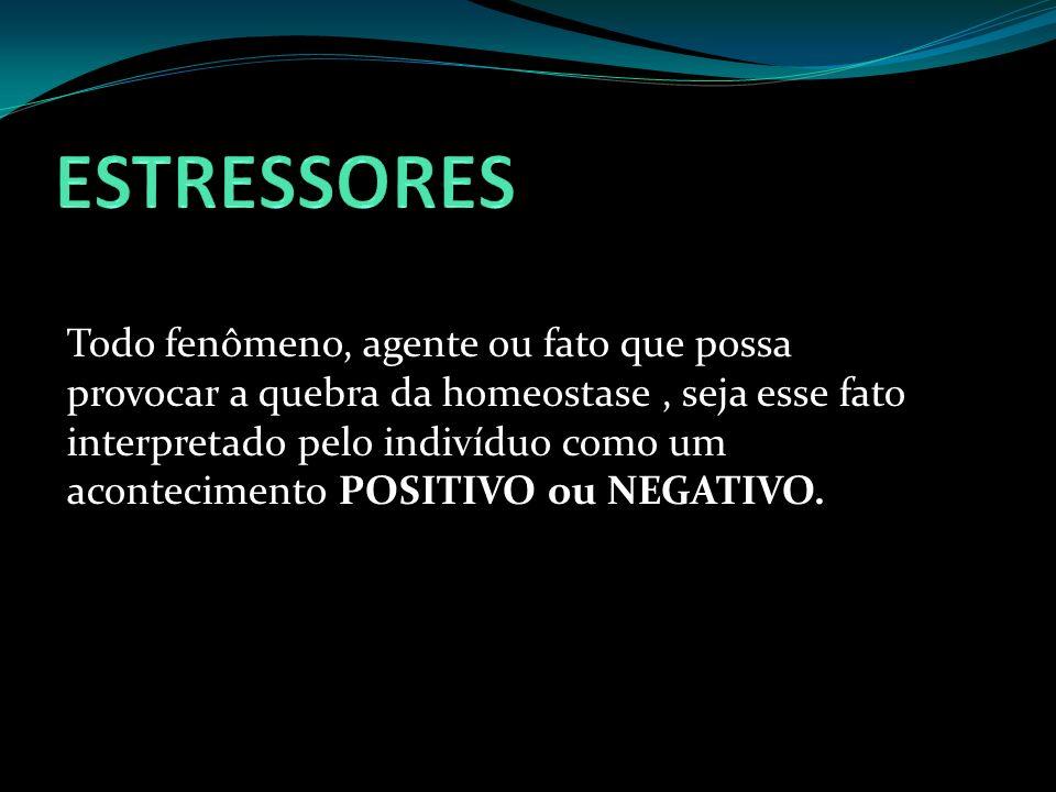 Todo fenômeno, agente ou fato que possa provocar a quebra da homeostase, seja esse fato interpretado pelo indivíduo como um acontecimento POSITIVO ou
