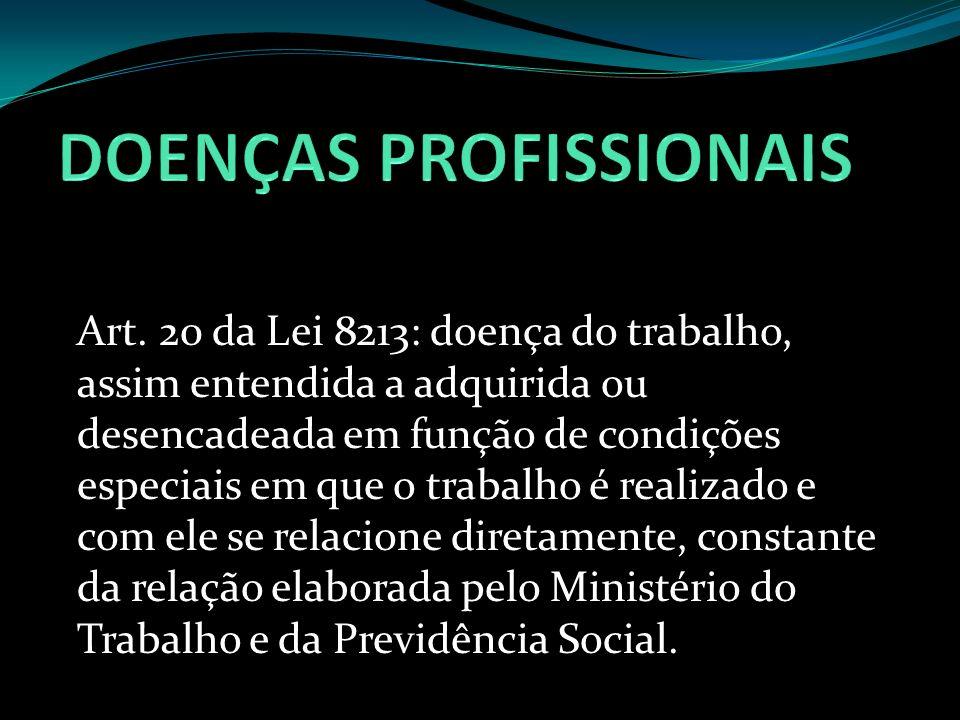 Art. 20 da Lei 8213: doença do trabalho, assim entendida a adquirida ou desencadeada em função de condições especiais em que o trabalho é realizado e