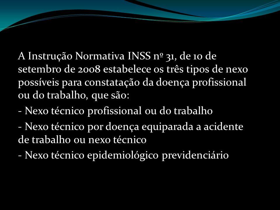 A Instrução Normativa INSS nº 31, de 10 de setembro de 2008 estabelece os três tipos de nexo possíveis para constatação da doença profissional ou do t