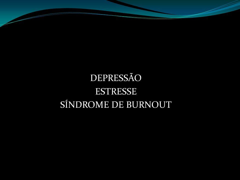 DEPRESSÃO ESTRESSE SÍNDROME DE BURNOUT