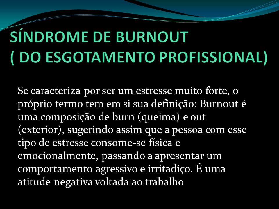 Se caracteriza por ser um estresse muito forte, o próprio termo tem em si sua definição: Burnout é uma composição de burn (queima) e out (exterior), s