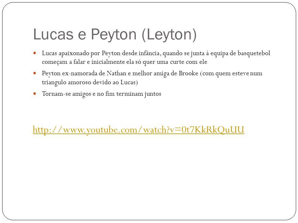 Lucas e Peyton (Leyton) Lucas apaixonado por Peyton desde infância, quando se junta à equipa de basquetebol começam a falar e inicialmente ela só quer