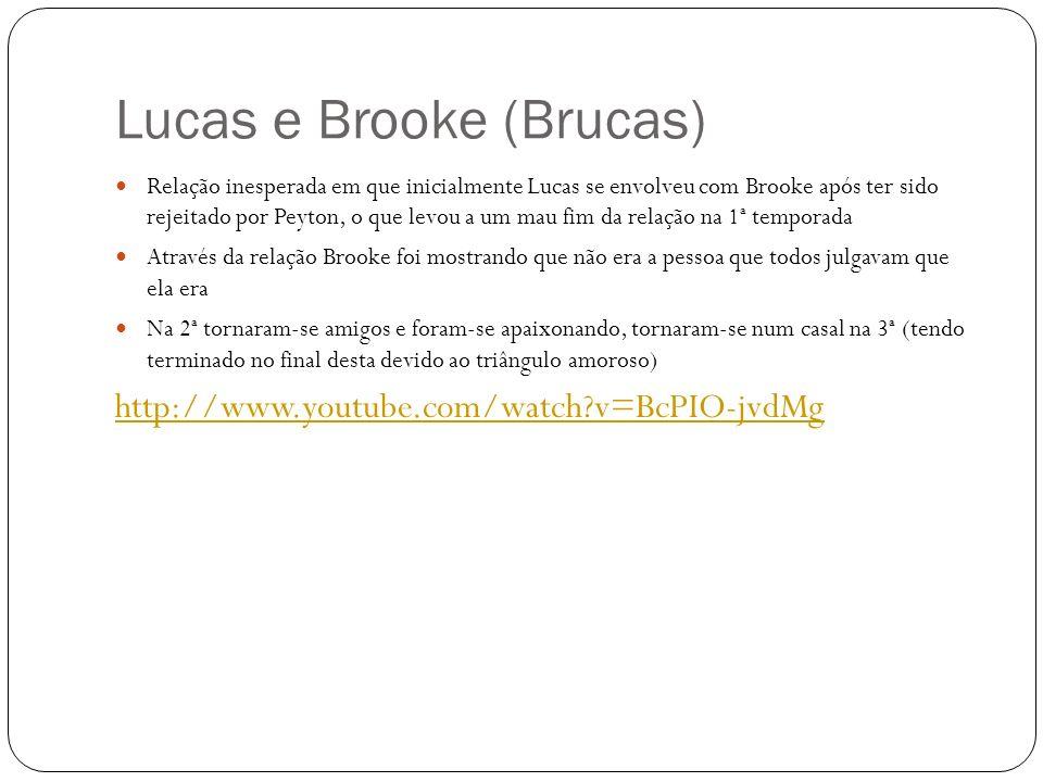 Lucas e Brooke (Brucas) Relação inesperada em que inicialmente Lucas se envolveu com Brooke após ter sido rejeitado por Peyton, o que levou a um mau f