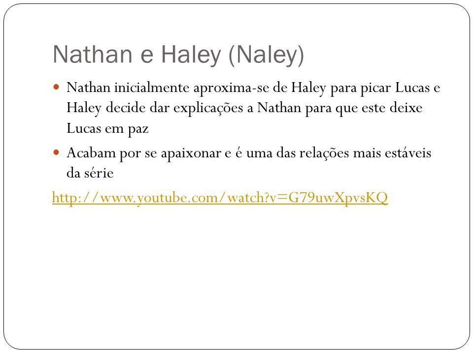 Nathan e Haley (Naley) Nathan inicialmente aproxima-se de Haley para picar Lucas e Haley decide dar explicações a Nathan para que este deixe Lucas em