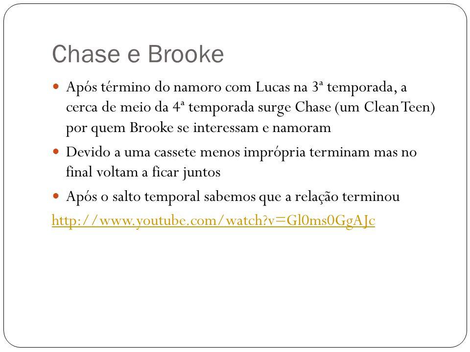 Chase e Brooke Após término do namoro com Lucas na 3ª temporada, a cerca de meio da 4ª temporada surge Chase (um Clean Teen) por quem Brooke se intere