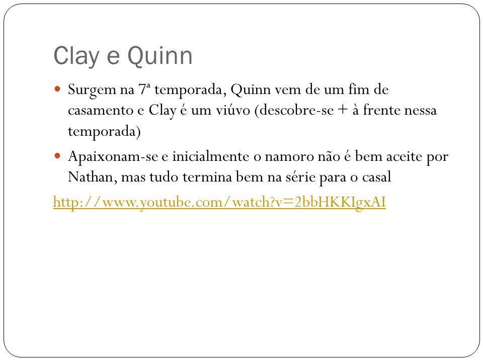 Clay e Quinn Surgem na 7ª temporada, Quinn vem de um fim de casamento e Clay é um viúvo (descobre-se + à frente nessa temporada) Apaixonam-se e inicia
