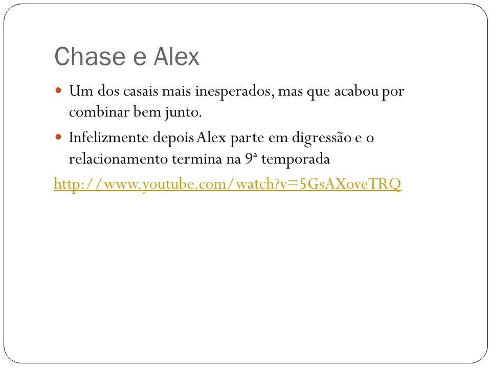 Chase e Alex Um dos casais mais inesperados, mas que acabou por combinar bem junto. Infelizmente depois Alex parte em digressão e o relacionamento ter