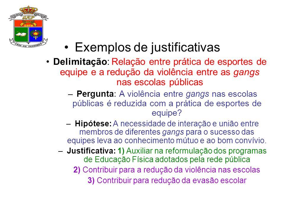Exemplos de justificativas Delimitação: Relação entre prática de esportes de equipe e a redução da violência entre as gangs nas escolas públicas –Perg
