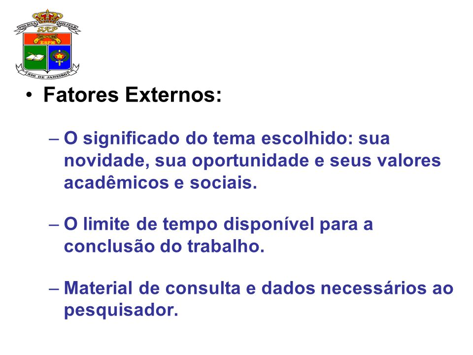Fatores Externos: –O significado do tema escolhido: sua novidade, sua oportunidade e seus valores acadêmicos e sociais.